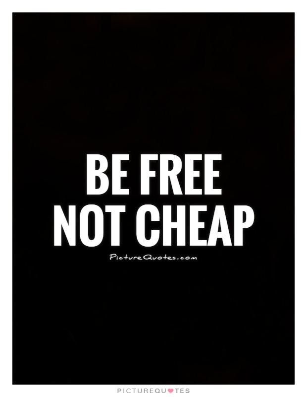 Be free Not cheap Picture Quote #1