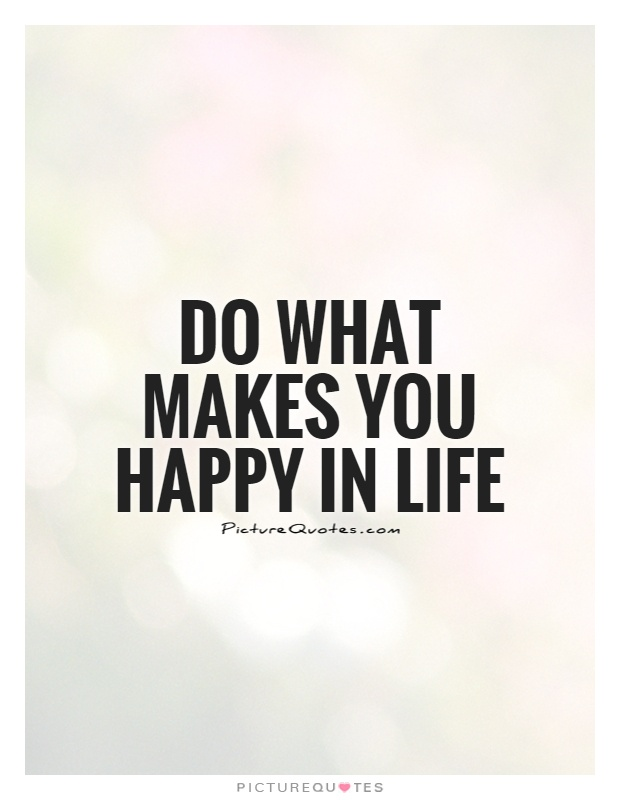 What Makes You Happy Quotes Interesting Do What Makes You Happy In Life  Picture Quotes