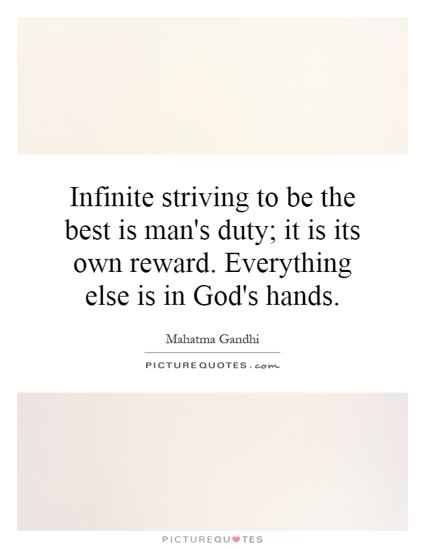 Infinite striving to be the best is man's duty; it is its own reward. Everything else is in God's hands Picture Quote #1