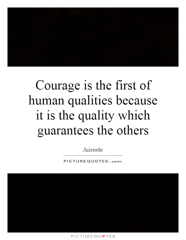 Courage is the first of human qualities because it is the quality which guarantees the others Picture Quote #1