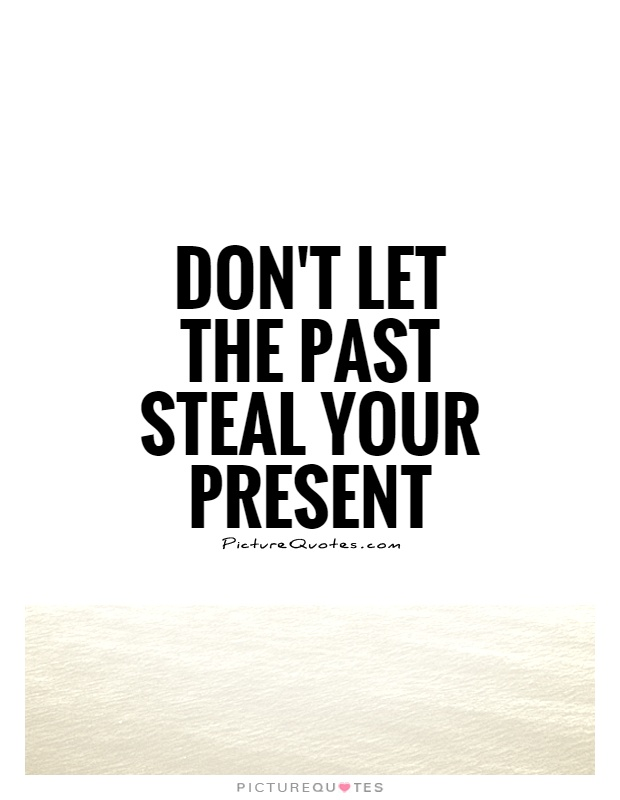 Donu0027t Let The Past Steal Your Present Picture Quote #1