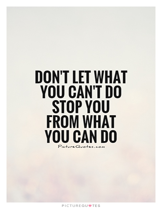 Don't let what you can't do stop you from what you can do Picture Quote #1