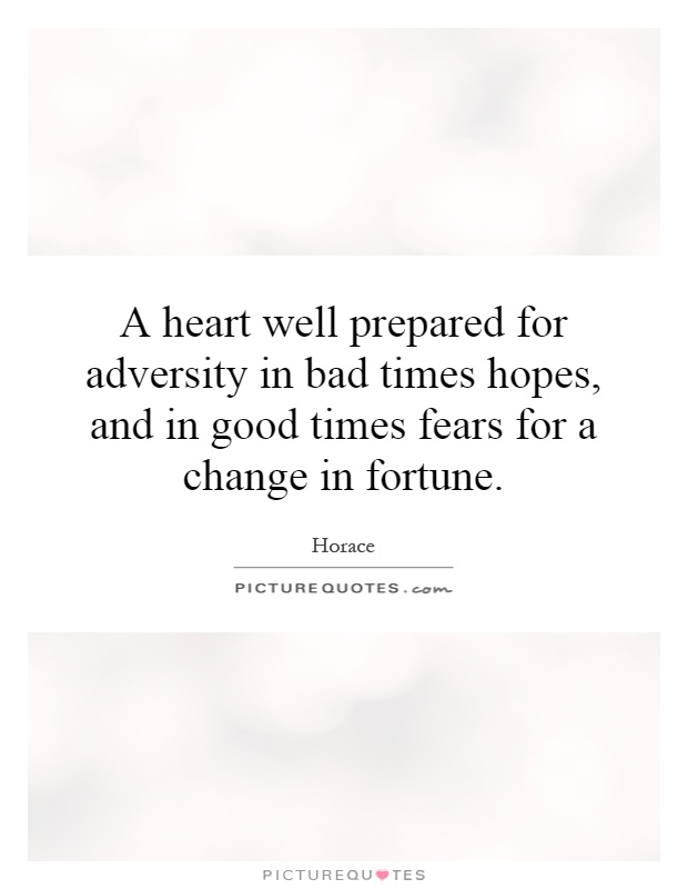 A heart well prepared for adversity in bad times hopes, and in good times fears for a change in fortune Picture Quote #1