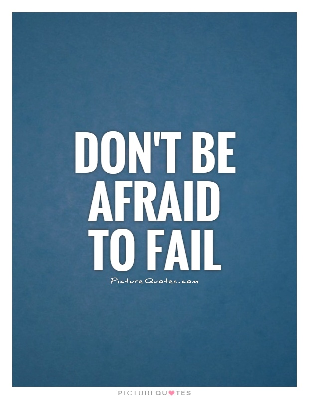 Don't be afraid to fail Picture Quote #1