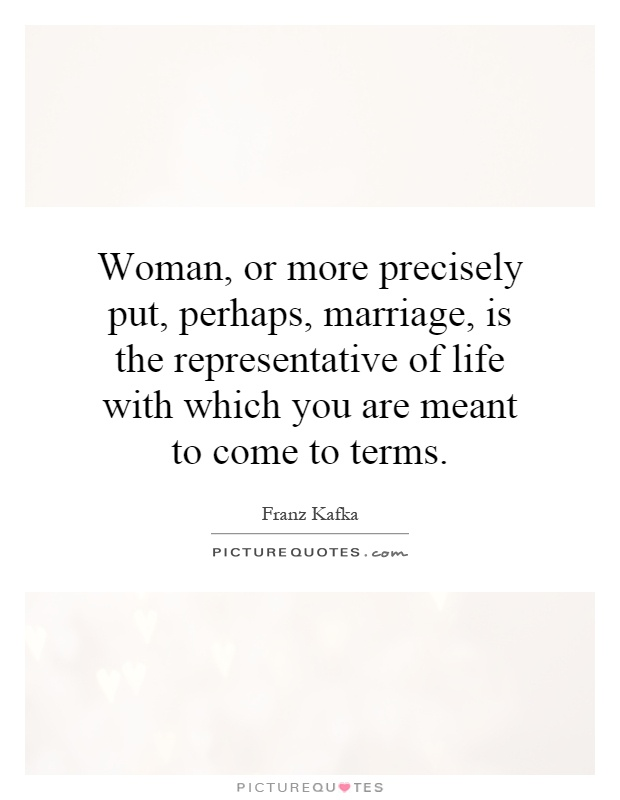 Woman, or more precisely put, perhaps, marriage, is the representative of life with which you are meant to come to terms Picture Quote #1