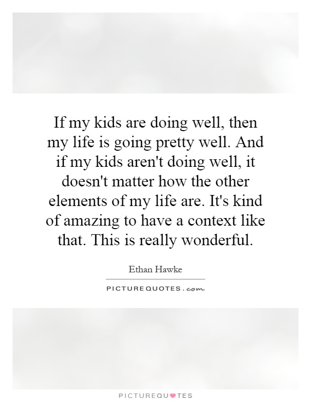 Quotes For Kids About Life Enchanting If My Kids Are Doing Well Then My Life Is Going Pretty Well