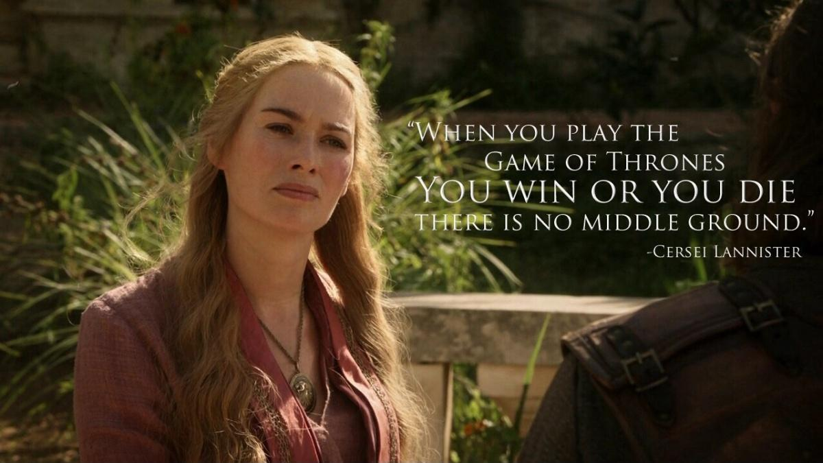 When you play the game of thrones, you win or you die. There is no middle ground Picture Quote #1