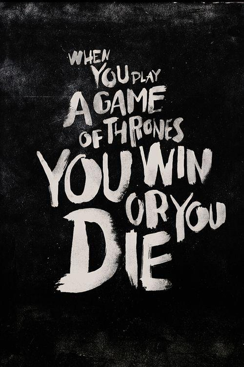 When you play the game of thrones, you win or you die. There is no middle ground Picture Quote #2