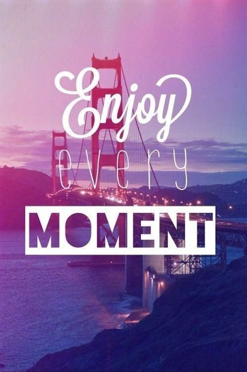 Enjoy every moment Picture Quote #1