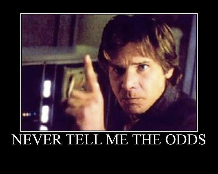Never tell me the odds Picture Quote #1