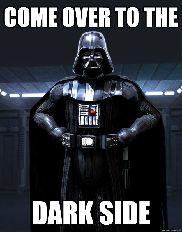 Come over to the dark side Picture Quote #1