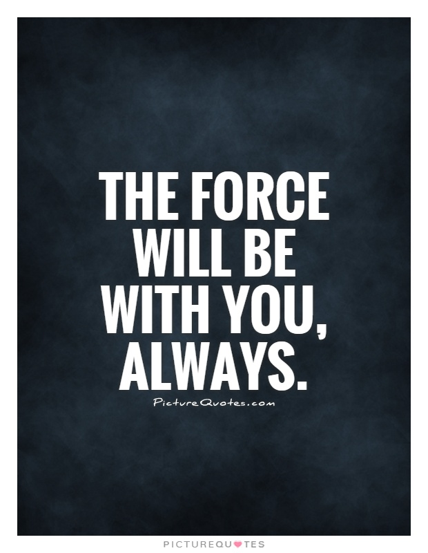 The Force will be with you, always Picture Quote #1