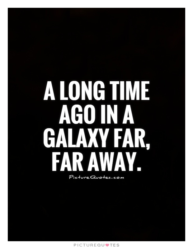 A long time ago in a galaxy far, far away Picture Quote #1
