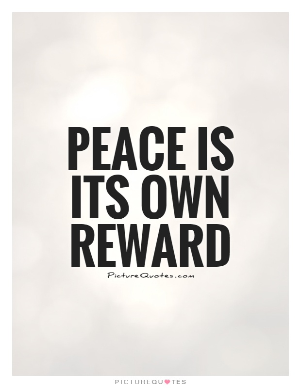 Peace is its own reward Picture Quote #1