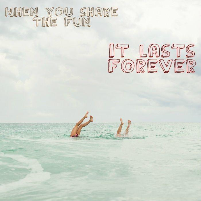 When you share the fun it lasts forever Picture Quote #1