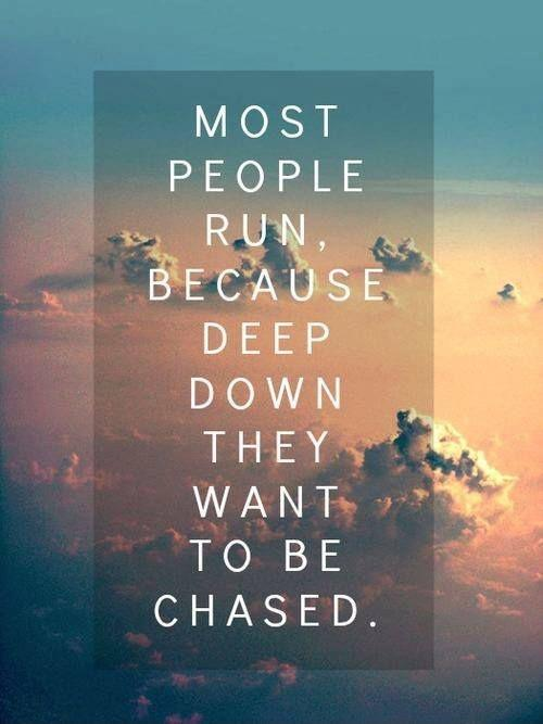 Most people run, because deep down they want to be chased Picture Quote #1