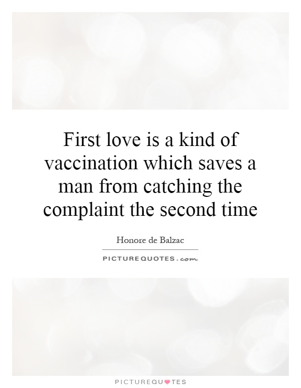 First love is a kind of vaccination which saves a man from catching the complaint the second time Picture Quote #1