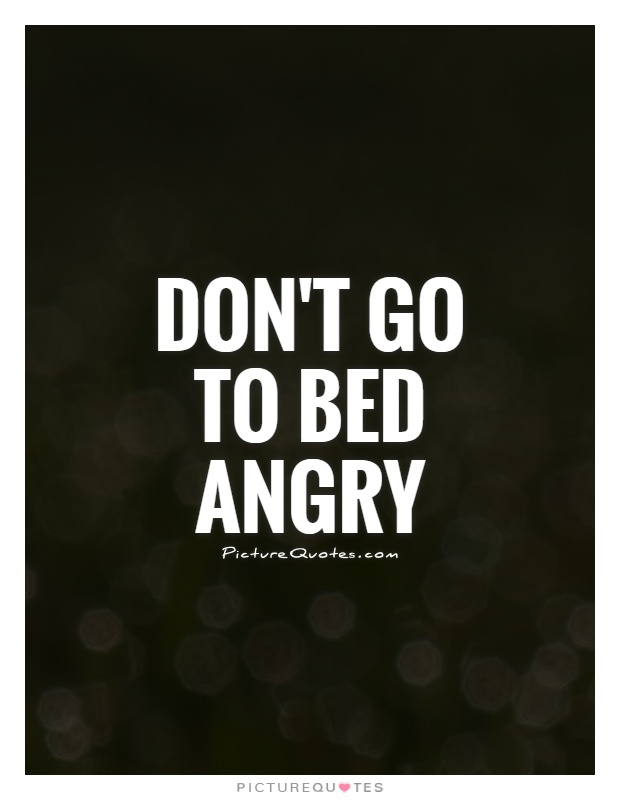 Don't go to bed angry Picture Quote #1