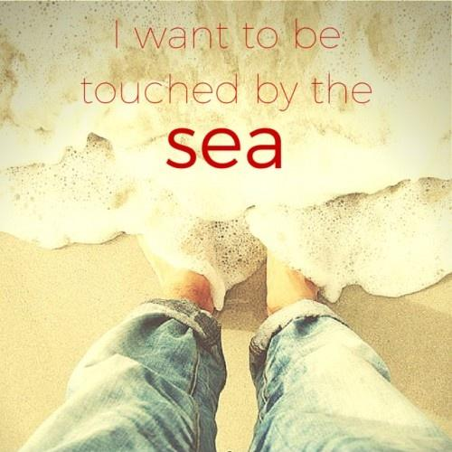 I want to be touched by the sea Picture Quote #1