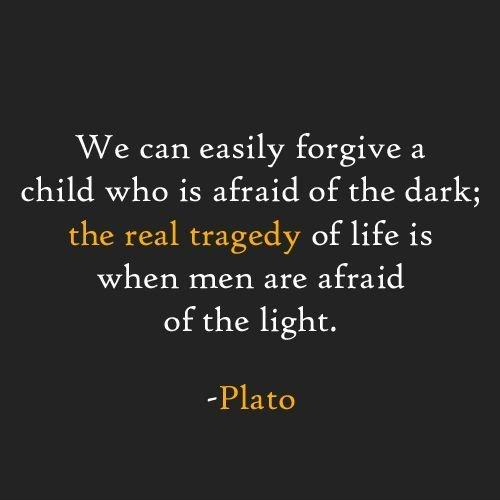 We can easily forgive a child who is afraid of the dark; the real tragedy of life is when men are afraid of the light Picture Quote #2
