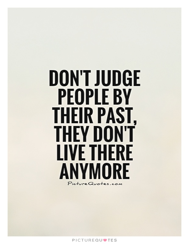 Don T Live In The Past Quotes: Don't Judge People By Their Past, They Don't Live There