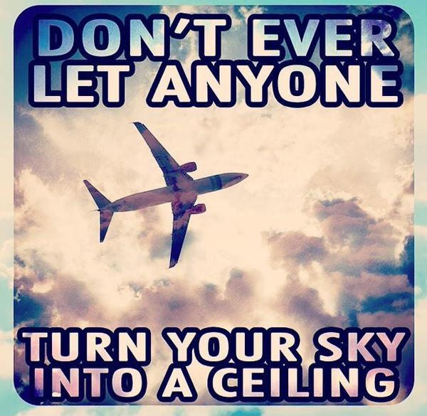 Don't ever let anyone turn your sky into a ceiling Picture Quote #1
