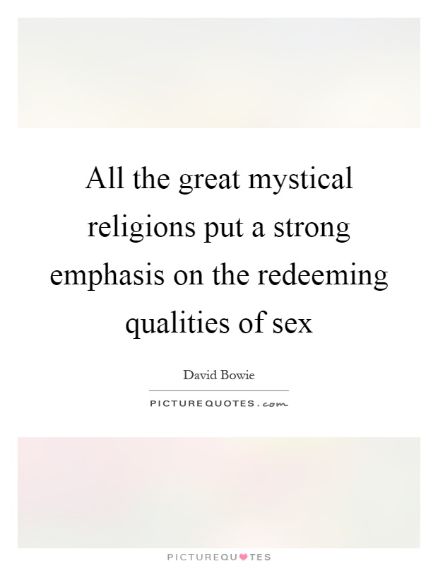 All the great mystical religions put a strong emphasis on the redeeming qualities of sex Picture Quote #1