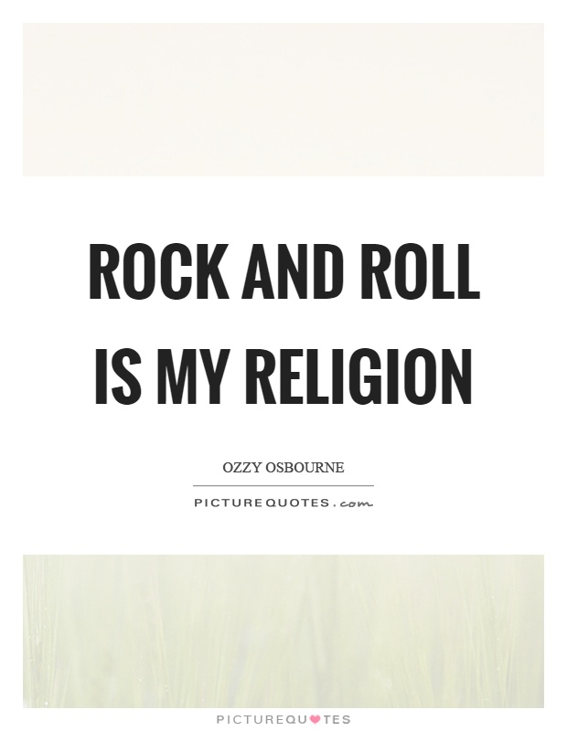 Rock and roll is my religion Picture Quote #1