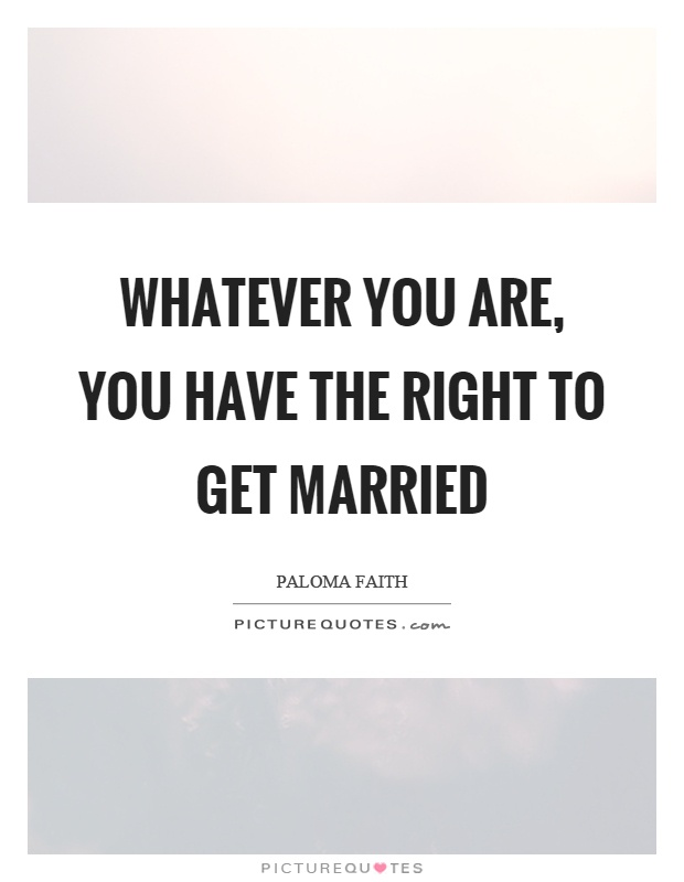 Whatever you are, you have the right to get married Picture Quote #1