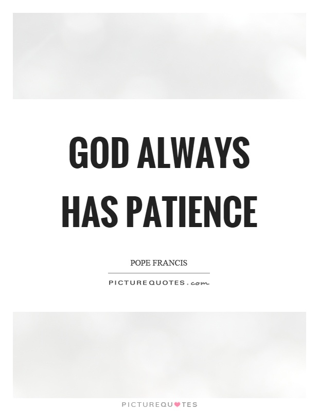 God always has patience Picture Quote #1