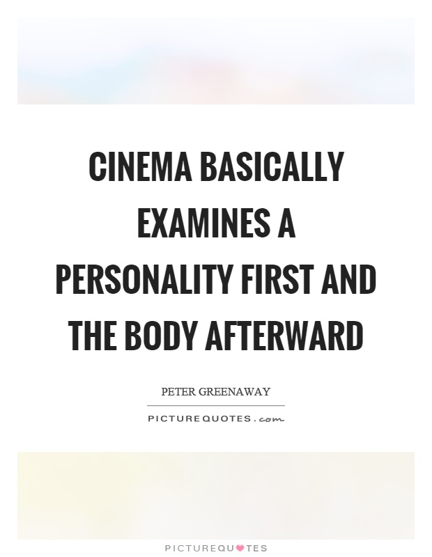 Cinema basically examines a personality first and the body afterward Picture Quote #1