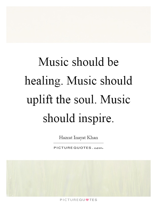 Music should be healing. Music should uplift the soul. Music should inspire Picture Quote #1
