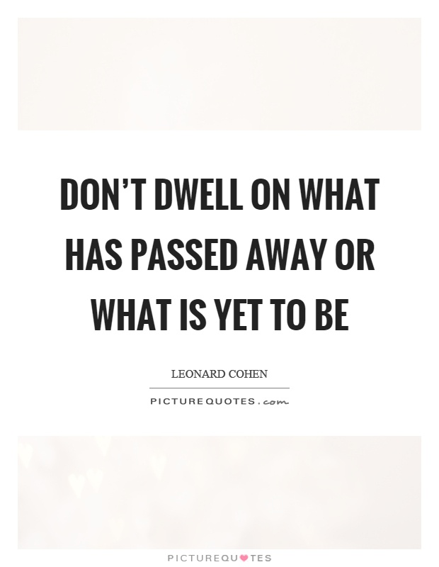 Don't dwell on what has passed away or what is yet to be Picture Quote #1
