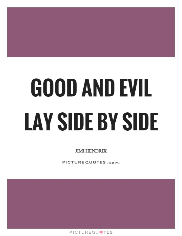 Good and evil lay side by side Picture Quote #1