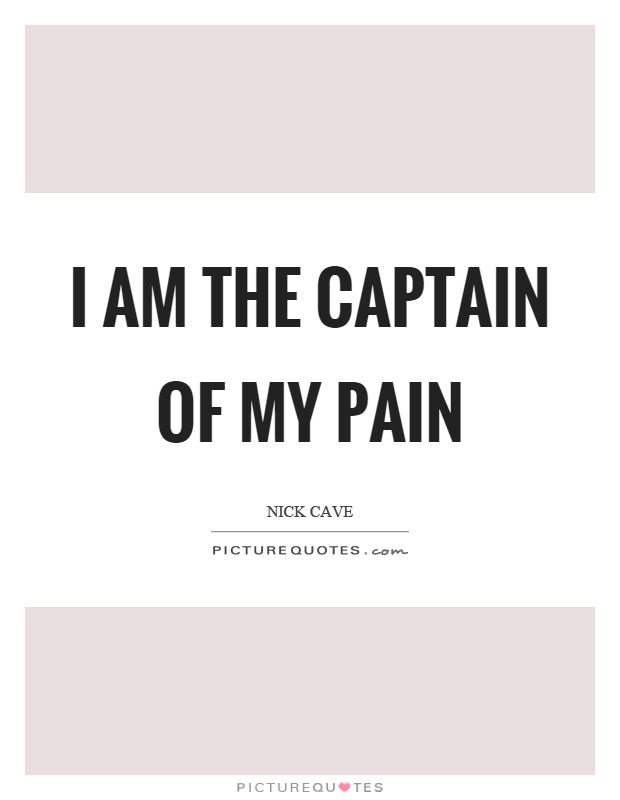 I am the captain of my pain Picture Quote #1