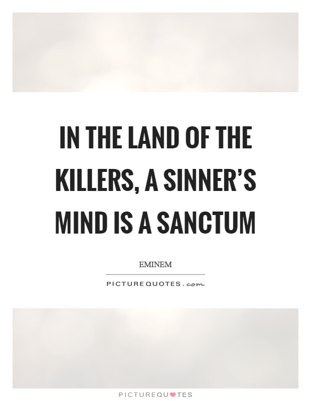 In the land of the killers, a sinner's mind is a sanctum Picture Quote #1