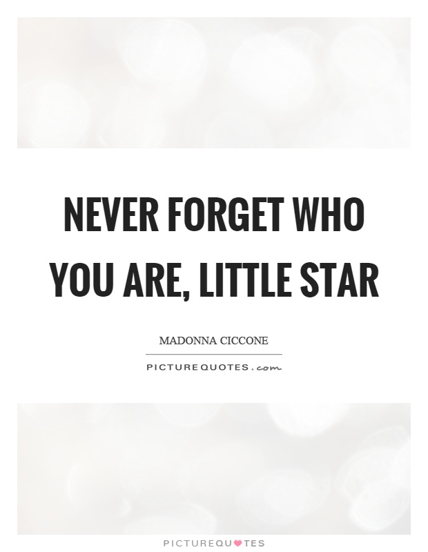 Never forget who you are, little star Picture Quote #1