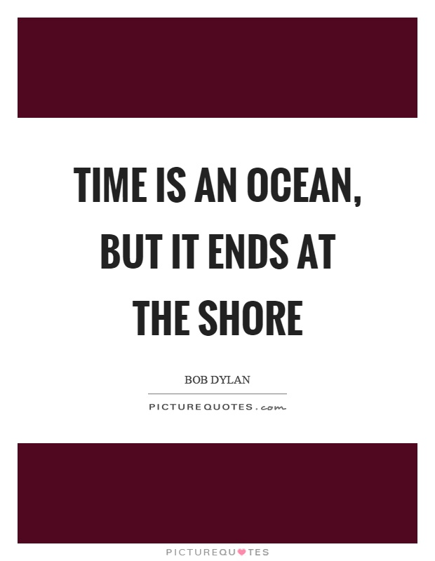 Time is an ocean, but it ends at the shore Picture Quote #1
