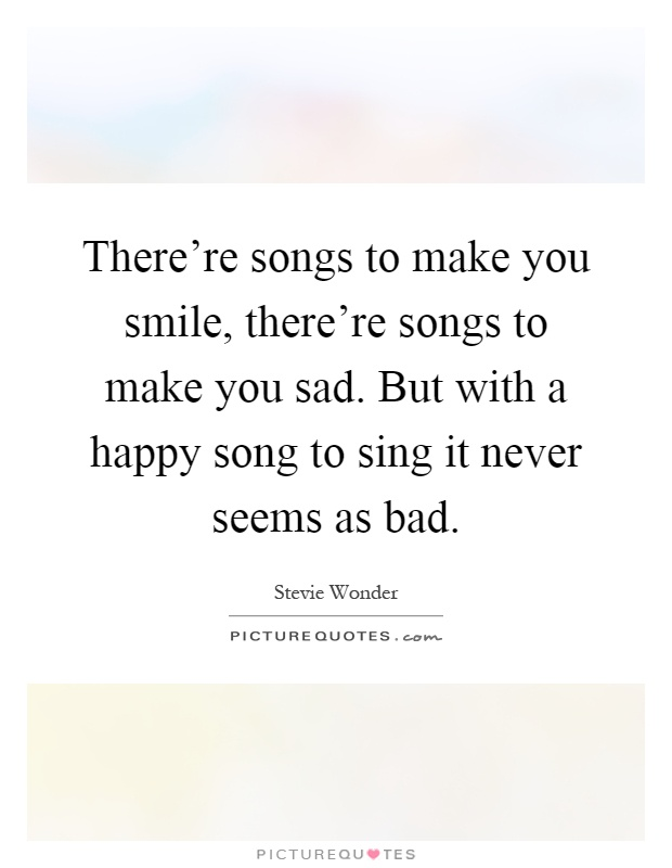 there re songs to make you smile there re songs to make you