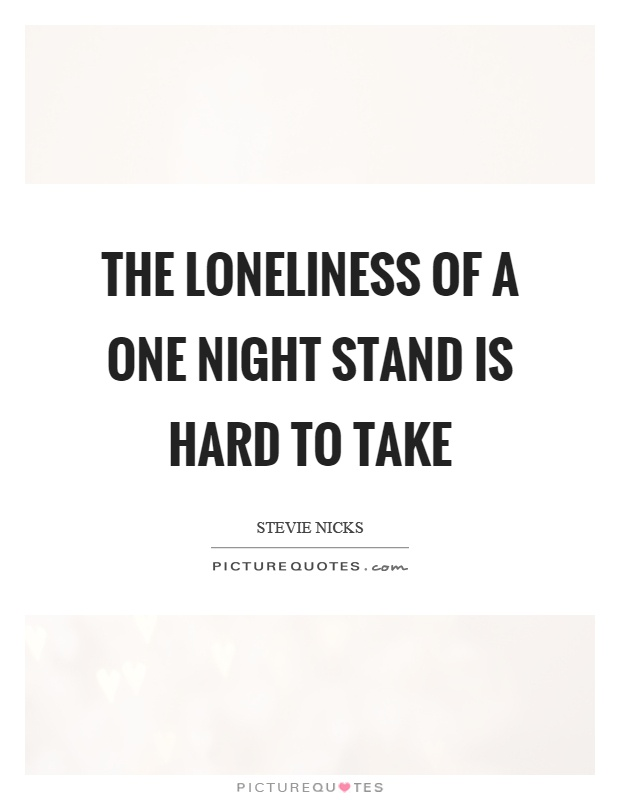 The loneliness of a one night stand is hard to take Picture Quote #1