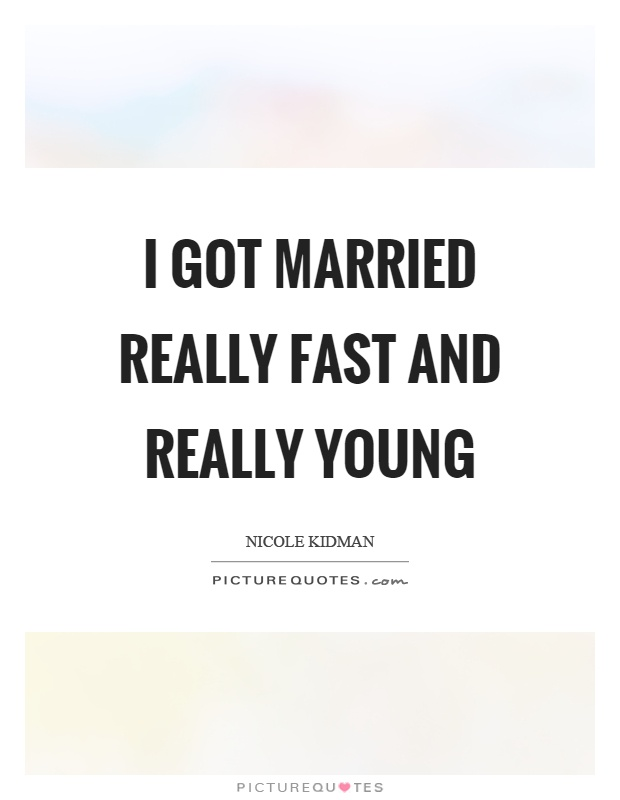 I got married really fast and really young Picture Quote #1