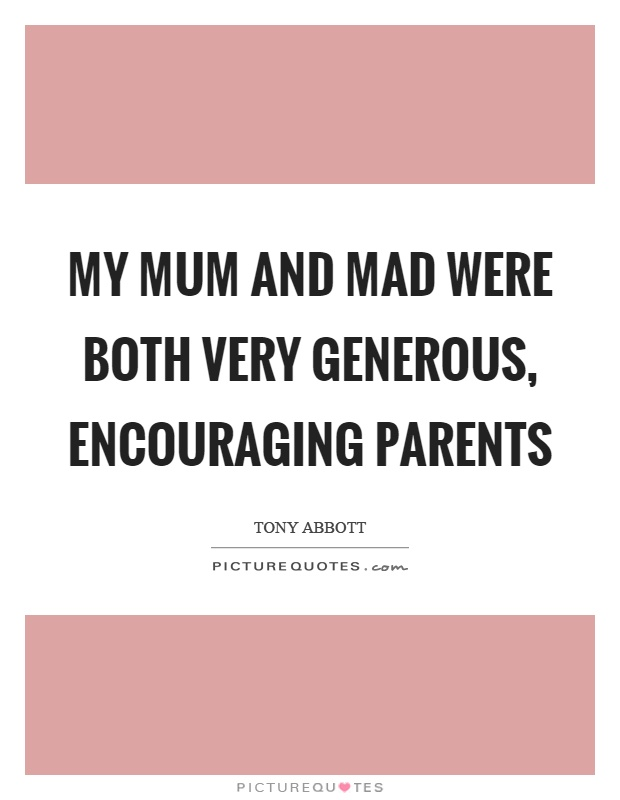 My mum and mad were both very generous, encouraging parents Picture Quote #1