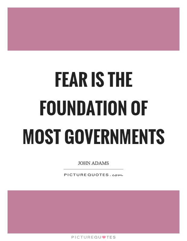 Fear is the foundation of most governments Picture Quote #1