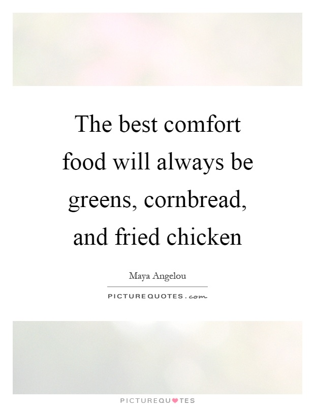 The best comfort food will always be greens, cornbread, and fried chicken Picture Quote #1