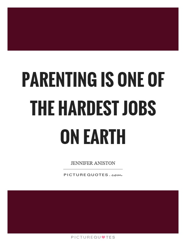 Parenting is one of the hardest jobs on earth Picture Quote #1