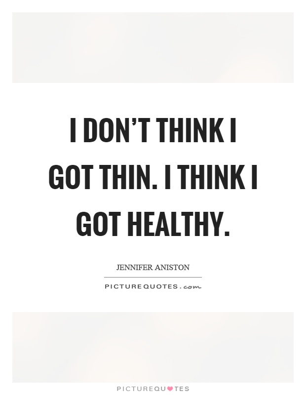 I don't think I got thin. I think I got healthy Picture Quote #1