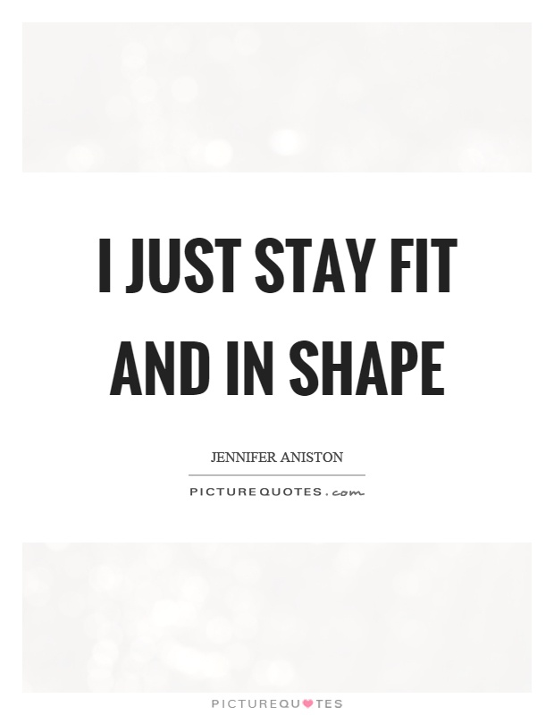 I just stay fit and in shape Picture Quote #1