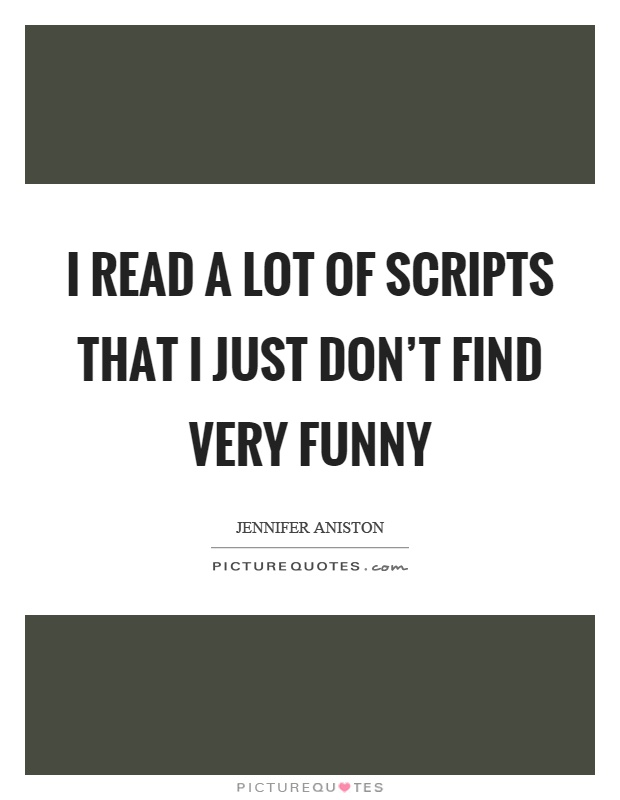 I read a lot of scripts that I just don't find very funny Picture Quote #1
