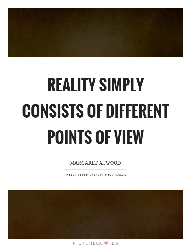 Reality simply consists of different points of view Picture Quote #1