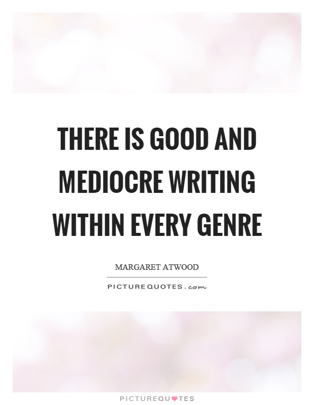 There is good and mediocre writing within every genre Picture Quote #1